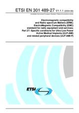 ETSI EN 301489-27-V1.1.1 1.6.2004 - Electromagnetic compatibility and Radio spectrum Matters (ERM); ElectroMagnetic Compatibility (EMC) standard for radio equipment and services; Part 27: Specific conditions for Ultra Low Power Active Medical Implants (UL