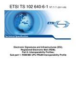 ETSI TS 102640-6-1-V1.1.1 28.9.2011 - Electronic Signatures and Infrastructures (ESI); Registered Electronic Mail (REM); Part 6: Interoperability Profiles; Sub-part 1: REM-MD UPU PReM Interoperability Profile