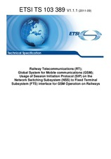 ETSI TS 103389-V1.1.1 26.9.2011 - Railway Telecommunications (RT); Global System for Mobile communications (GSM); Usage of Session Initiation Protocol (SIP) on the Network Switching Subsystem (NSS) to Fixed Terminal Subsystem (FTS) interface for GSM Opera