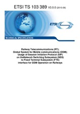 ETSI TS 103389-V3.0.0 23.6.2015 - Railway Telecommunications (RT); Global System for Mobile communications (GSM); Usage of Session Initiation Protocol (SIP) on the Network Switching Subsystem (NSS) to Fixed Terminal Subsystem (FTS) interface for GSM Opera
