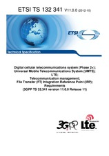 ETSI TS 132341-V11.0.0 30.10.2012 - Digital cellular telecommunications system (Phase 2+); Universal Mobile Telecommunications System (UMTS); LTE; Telecommunication management; File Transfer (FT) Integration Reference Point (IRP); Requirements (3GPP TS 32