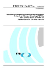 ETSI TS 184009-V2.1.1 22.10.2008 - Telecommunications and Internet converged Services and Protocols for Advanced Networking (TISPAN); Rules covering the use of TV URIs for the Identification of Television Channels