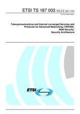 ETSI TS 187003-V2.3.2 31.3.2011 - Telecommunications and Internet converged Services and Protocols for Advanced Networking (TISPAN); NGN Security; Security Architecture