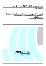 ETSI TS 187003-V3.4.1 31.3.2011 - Telecommunications and Internet converged Services and Protocols for Advanced Networking (TISPAN); NGN Security; Security Architecture