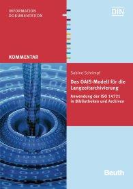 Beuth Kommentar; Das OAIS-Modell für die Langzeitarchivierung; Anwendung der ISO 14721 in Bibliotheken und Archiven 16.12.2013